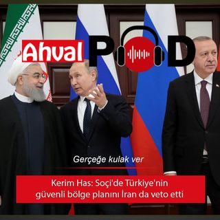 Kerim Has: Soçi'de Türkiye'nin güvenli bölge planını İran da veto etti