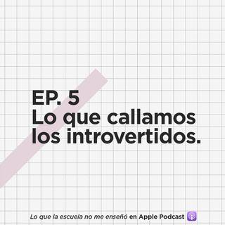 EP. 5 - Lo que callamos los introvertidos.
