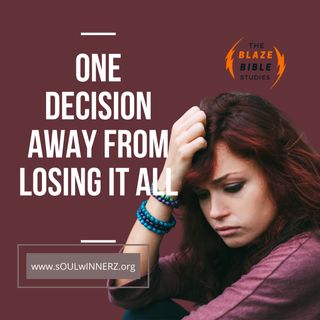 One Decision Away From Losing It All