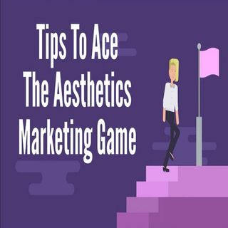 Tips To Ace The Aesthetics Marketing Game