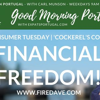 'Financial Freedom' in The Cockerel's Coop | Fire Dave on Good Morning Portugal! Consumer Tuesday