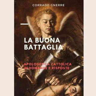 69 - La buona battaglia. Apologetica cattolica in domande e risposte