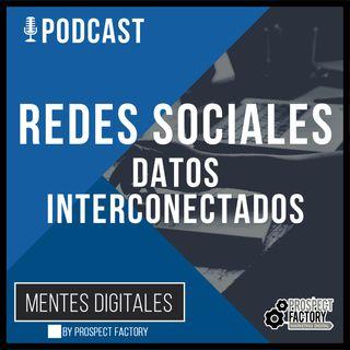 Redes Sociales - Datos interconectados | Mentes Digitales by Prospect Factory
