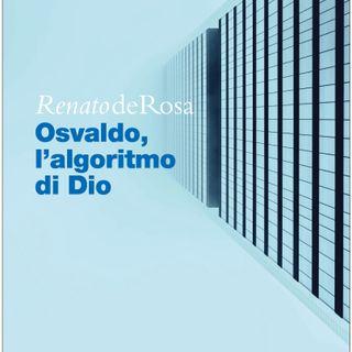 "Renato De Rosa ""Osvaldo,, l'algoritmo di Dio"""