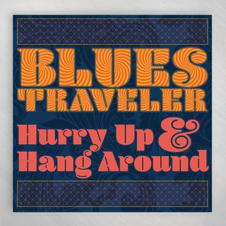 John And Chan From Blues Traveler Talk About Hurry Up And Hang Around