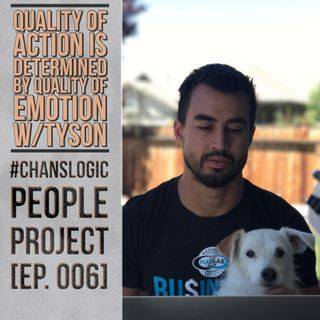 Quality of Action is Determined by Quality of Emotion w/Tyson | People Project 006