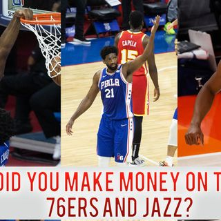 CK Podcast 528: The Jazz and 76ers made us MONEY!