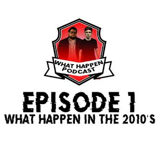 WHAT HAPPEN IN THE 2010'S