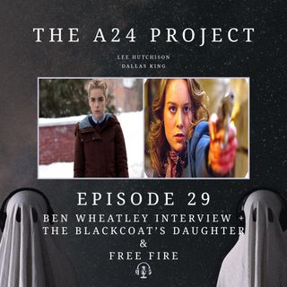 29 - Ben Wheatley Interview + The Blackcoat's Daughter & Free Fire