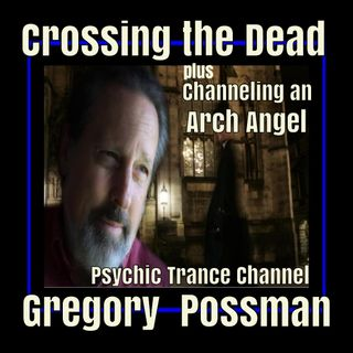 Clearing the Dead and a visit by an Arch Angel with Psychic Trance Channel Gregory Possman