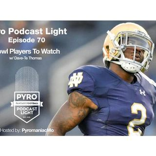 Pyro Light Fantasy Football Podcast - Episode 70 - Bowl Players To Watch