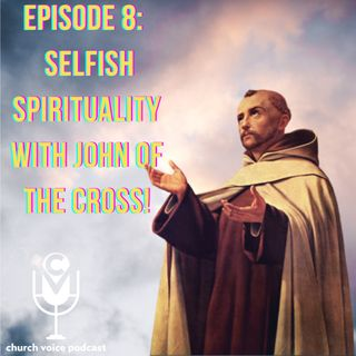 EP09 - Selfish Spirituality with John of The Cross!