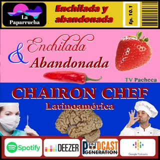 Ep. 10.1 Enchilada y Abandonada.