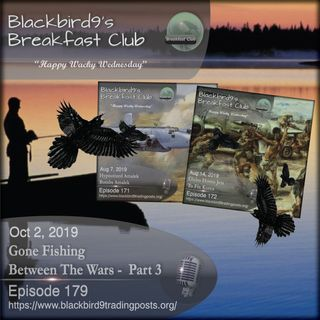 Gone Fishing Between The Wars Part 3 - Blackbird9 Podcast