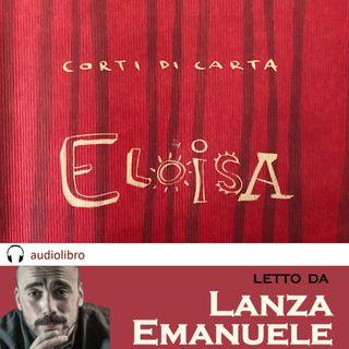 Eloisa - Dario Fo, letto da Emanuele Lanza (Corti di Carta).