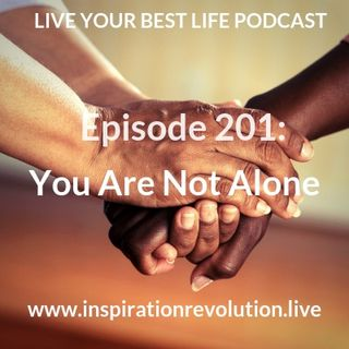 Ep 201: You Are Not Alone