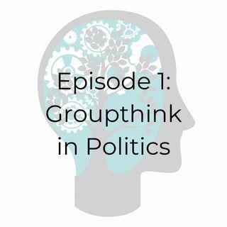 E01: Groupthink in Politics
