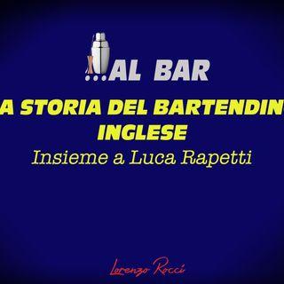 LA STORIA DEL BARTENDING INGLESE... con Luca Rapetti
