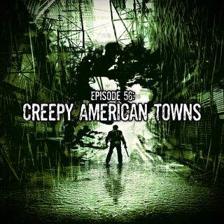 Episode 56: Creepy American Towns
