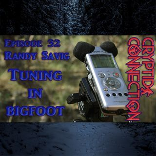Episode 32 Randy Savig-Tuning in Bigfoot