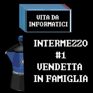Intermezzo - Vendetta in famiglia