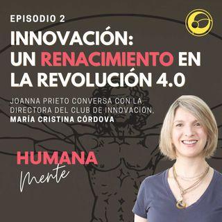 Innovación: un Renacimiento en la Revolución 4.0 | Episodio 2 Joanna Prieto y María Cristina Córdova