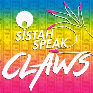 012 Sistah Speak Claws (S3E2)