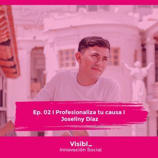 02 I Profesionaliza tu causa I Joseliny Díaz Torres