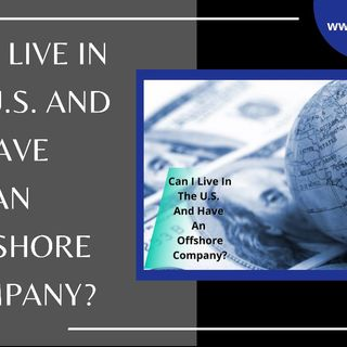 [ HTJ Podcast ] Can I Live In The U.S. And Have An Offshore Company