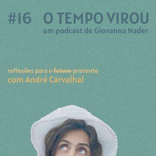 #16 Reflexões para o presente - com André Carvalhal