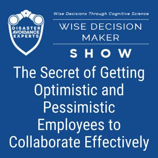 #32: The Secret of Getting Optimistic and Pessimistic Employees to Collaborate Effectively
