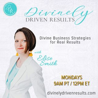 Divinely Driven Results with Elise Smith