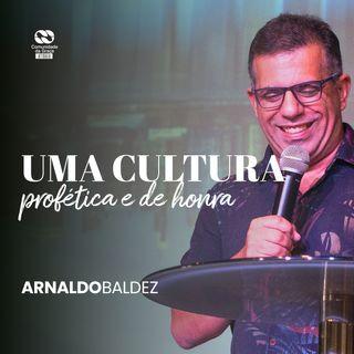 Uma cultura profética e de honra // Arnaldo Baldez