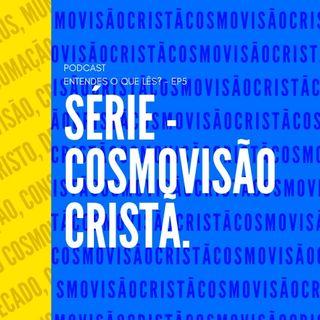 SÉRIE - COSMOVISÃO CRISTÃ | INTRODUÇÃO | (Part. 1)