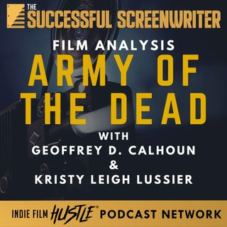 Ep63 - Army of the Dead - Film Analysis with Geoffrey D. Calhoun & Kristy Leigh Lussier