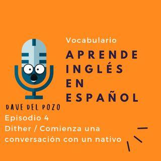 Episodio 4 Dither / Comienza una conversación con un nativo