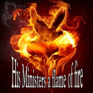 His Ministers of flame and fire