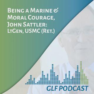 Being a Marine & Moral Courage | John Sattler: LtGen, USMC (Ret.)