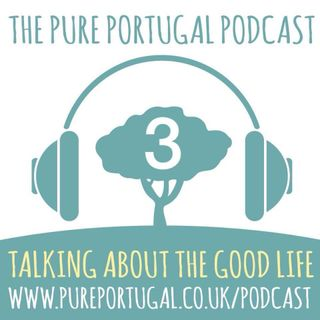 The Pure Portugal Podcast #3 - Summer 2018