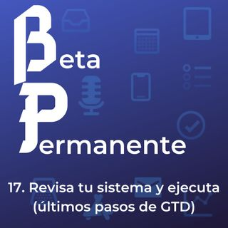 BP17 - Revisa tu sistema y ejecuta (últimos pasos de GTD)