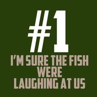 I'm sure the fish were laughing at us