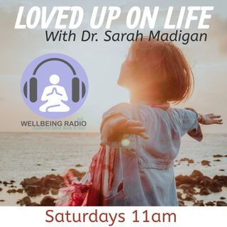 Dr. Sarah Madigan - Loved Up On Life - Episode 7