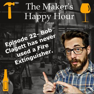 Episode 22- Bob Clagett has never used a fire extinguisher.