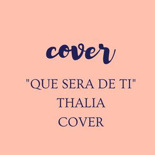 Que Será de Ti /Thalía (COVER ALE)
