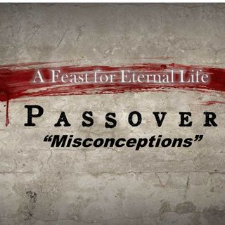 Passover Misconceptions-Part 1