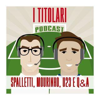 Ep. 73 - Spalletti, Mourinho, U23 e Q&A