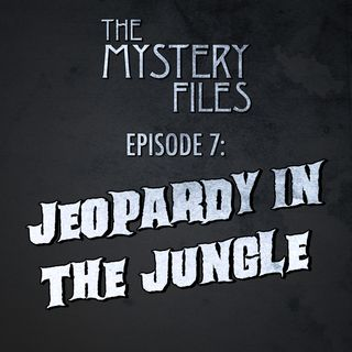 Episode 7: Jeopardy In The Jungle