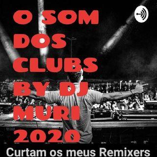 O SOM DOS CLUBS BY DJ MURI 2020