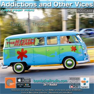 Addictions and Other Vices 622 - Days Like These!!