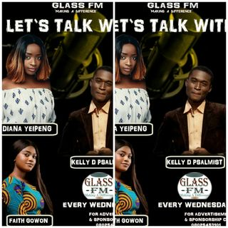 Lets Talk On Glass Fm With Kelly D Psalmist,Diana Yeipeng and Faith Gowon On Glass FM